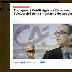 Pourquoi le Crédit Agricole flirte avec l'Université de la Singularité de Google