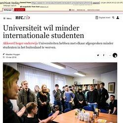 Universiteit wil minder internationale studenten - NRC - Akkoord hoger onderwijs Universiteiten hebben met elkaar afgesproken minder studenten in het buitenland te werven.