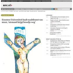 Erasmus Universiteit haalt naaktkunst van muur, 'niemand krijgt broodje weg'