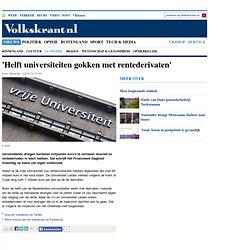 'Helft universiteiten gokken met rentederivaten' - Economie