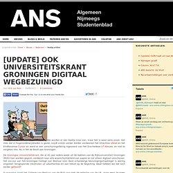 ANS: Ook Universiteitskrant Groningen digitaal wegbezuinigd