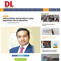 Aditya Berlia: Universities to play important role in education