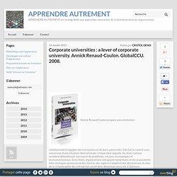 Corporate universities : a lever of corporate university. Annick Renaud-Coulon. GlobalCCU. 2008.