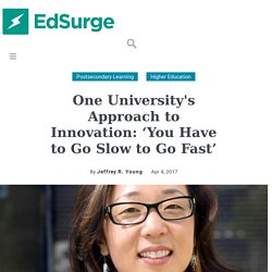One University's Approach to Innovation: 'You Have to Go Slow to Go Fast'