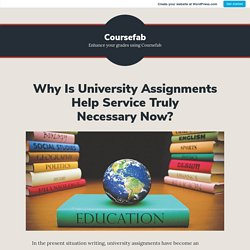 Why Is University Assignments Help Service Truly Necessary Now?