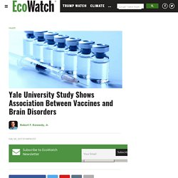 Yale University Study Shows Association Between Vaccines and Brain Disorders