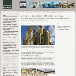 Designing Libraries - University of Birmingham's £44 million new library