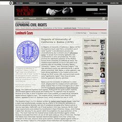 The Supreme Court . Expanding Civil Rights . Landmark Cases . Regents of University of California v. Bakke (1978)