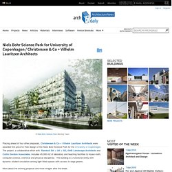 Niels Bohr Science Park for University of Copenhagen / Christensen & Co + Vilhelm Lauritzen Architects