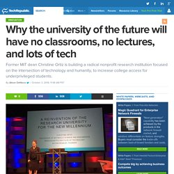 Why the university of the future will have no classrooms, no lectures, and lots of tech