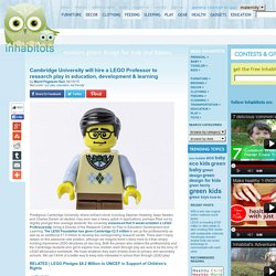 Cambridge University will hire a LEGO Professor to research play in education, development & learning
