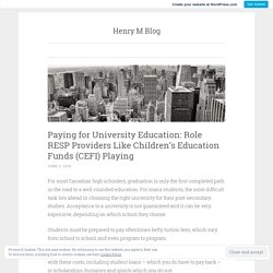 Paying for University Education: Role RESP Providers Like Children's Education Funds (CEFI) Playing – Henry M Blog