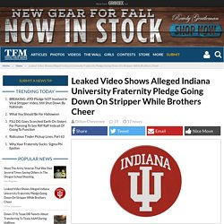 Leaked Video Shows Alleged Indiana University Fraternity Pledge Going Down On Stripper While Brothers Cheer