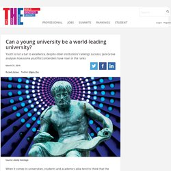 Can a young university be a world-leading university?