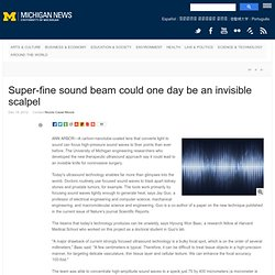 University of Michigan News Service | Super-fine sound beam could one day be an invisible scalpel