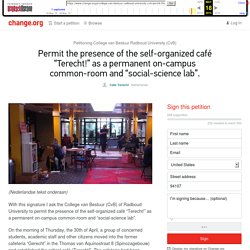 "webarchive: Petition · College van Bestuur Radboud University (CvB): Permit the presence of the self-organized café ""Terecht!"" as a permanent on-campus common-room and ""social-science lab"". · Change.org"