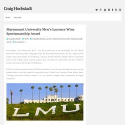 Marymount University Men's Lacrosse Wins Sportsmanship Award ~ Craig Hochstadt