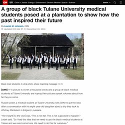 A group of black Tulane University medical students posed at a plantation to show how the past inspired their future