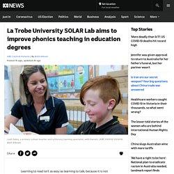 La Trobe University SOLAR Lab aims to improve phonics teaching in education degrees - ABC News