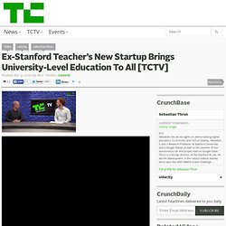 Ex-Stanford Teacher's New Startup Brings University-Level Education To All [TCTV]