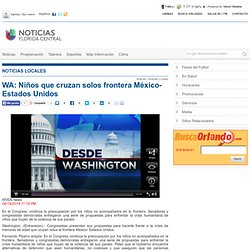 WA: Niños que cruzan solos frontera México- Estados Unidos » Univision Orlando