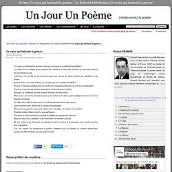 Ce cœur qui haïssait la guerre… de Robert DESNOS (sur UnJourUnPoeme.fr)