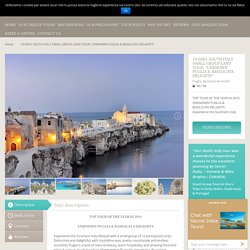 """10 DAYS SOUTH ITALY SMALL GROUP LAND TOUR: """"UNKNOWN PUGLIA & BASILICATA DELIGHTS"""""""