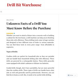 Unknown Facts of a Drill You Must Know Before the Purchase – Drill Bit Warehouse