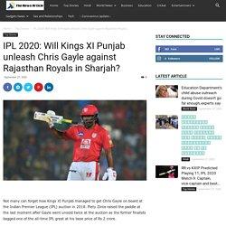 IPL 2020: Will Kings XI Punjab unleash Chris Gayle against Rajasthan Royals in Sharjah? - The News Article