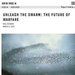 Unleash the Swarm: The Future of Warfare - War on the Rocks