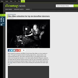 Ellen Allien unleashes her top six dancefloor slammers
