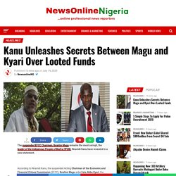 Kanu Unleashes Secrets Between Magu and Kyari Over Looted Funds