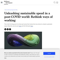 Unleashing sustainable speed in a post-COVID world: Rethink ways of working