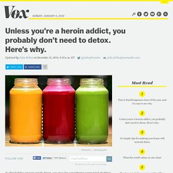 Unless you're a heroin addict, you probably don't need to detox. Here's why.