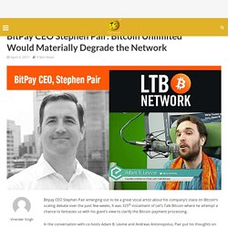BitPay CEO Stephen Pair: Bitcoin Unlimited Would Materially Degrade the Network - CoinPedia