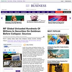MF Global Unloaded Hundreds Of Millions In Securities On Goldman Before Collapse: Sources
