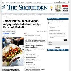 Unlocking the secret vegan bulgogi-style tofu taco recipe [Broccoli Bulletin] - The Shorthorn : Entertainment Blog