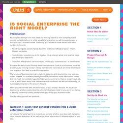1.4 - Is Social Enterprise The Right Model? - UnLtd