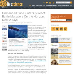 Unmanned Sub Hunters & Robot Battle Managers On the Horizon, DARPA Says