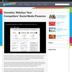Unmetric, Watches Your Competitors' Social Media Presence
