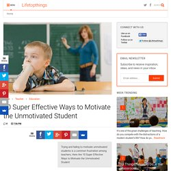 10 Super Effective Ways to Motivate the Unmotivated Student