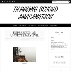 DEPRESSION AN UNNECESSARY EVIL - THINKING BEYOND IMAGINATION