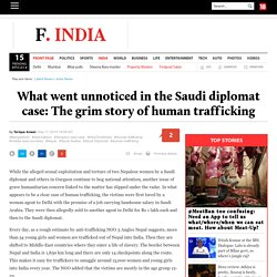What went unnoticed in the Saudi diplomat case: The grim story of human trafficking