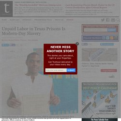 Unpaid Labor in Texas Prisons Is Modern-Day Slavery