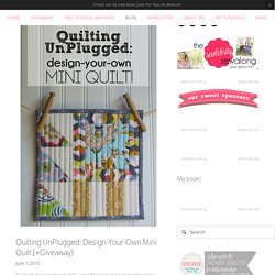 Quilting UnPlugged: Design-Your-Own Mini Quilt {+Giveaway}