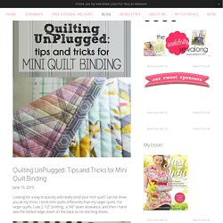 Quilting UnPlugged: Tips and Tricks for Mini Quilt Binding