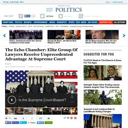 The Echo Chamber: Elite Group Of Lawyers Receive Unprecedented Advantage At Supreme Court