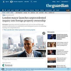 London mayor launches unprecedented inquiry into foreign property ownership