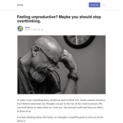 Feeling unproductive? Maybe you should stop overthinking. - Adolos