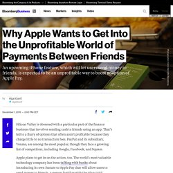 Why Apple Wants to Get Into the Unprofitable World of Payments Between Friends